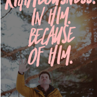 Righteousness, in Him, because of Him.