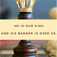 He is our King, and His Banner is over us.