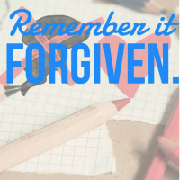 Remember it forgiven.