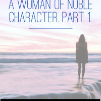 Becoming a woman of noble character Part 1.