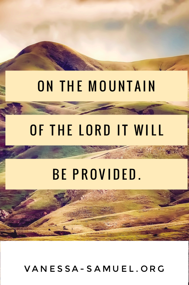 On the mountain of the Lord, it will be provided.