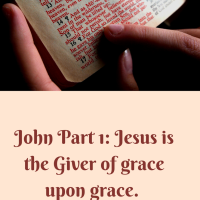 John Part 1: Jesus is the Giver of grace upon grace.
