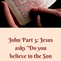 "John part 3: Jesus asks, ""Do you believe in the Son of Man?"""