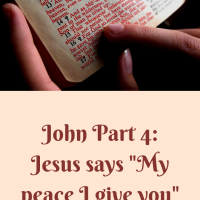 "John part 4: Jesus says, ""My peace I give you."""